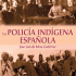 20/06/2018. LIBRO: LA POLICÍA INDÍGENA ESPAÑOLA